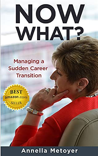 Now What?: Managing a Sudden Transition in Your Career by [Annella Metoyer]