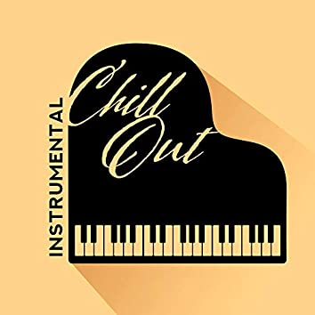 Instrumental Chill Out – Piano Pieces Composed for Relaxation, Rest and Chillout
