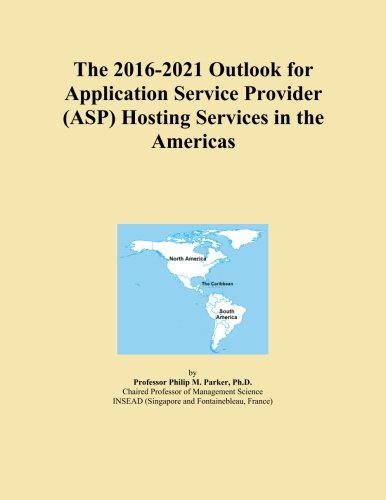The 2016-2021 Outlook for Application Service Provider (ASP) Hosting Services in the Americas