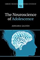The Neuroscience of Adolescence (Cambridge Fundamentals of Neuroscience in Psychology)