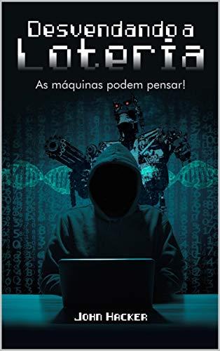 DESVENDANDO A LOTERIA: As máquinas podem pensar! (Portuguese Edition)