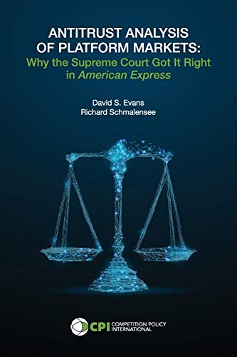 Compare Textbook Prices for ANTITRUST ANALYSIS OF PLATFORM MARKETS: Why the Supreme Court Got It Right in American Express  ISBN 9781950769414 by Evans, David S.,Schmalensee, Richard