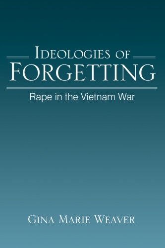 Compare Textbook Prices for Ideologies of Forgetting: Rape in the Vietnam War SUNY series in Feminist Criticism and Theory  ISBN 9781438429984 by Weaver, Gina Marie
