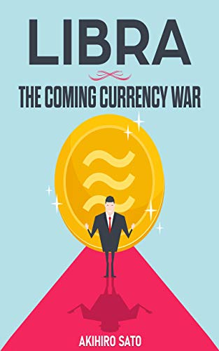 Libra: The Coming Currency War: Learning Everything About Facebook Cryptocurrency, Investing, How Libra Works, Blockchain Technology, Bitcoin, Ethereum, Ripple, Litecoin, and More! (English Edition)