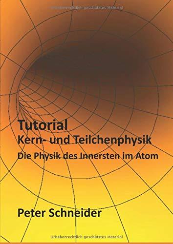 Tutorial Kern- und Teilchenphysik: Die Physik des Innersten im Atom
