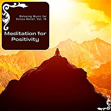 Meditation For Positivity - Relaxing Music For Stress Relief, Vol. 15