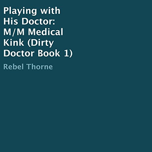 Playing with His Doctor: M/M Medical Kink audiobook cover art