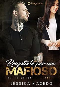Resgatada por um mafioso (Máfia Lansky Livro 1) por [Jéssica Macedo]