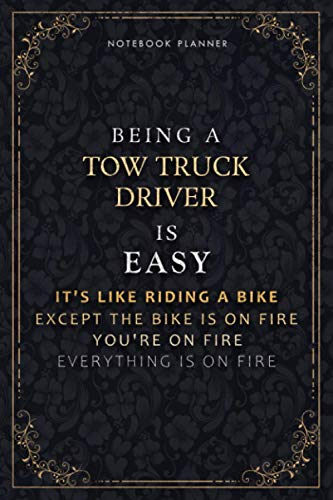 Notebook Planner Being A Tow Truck Driver Is Easy It's Like Riding A Bike Except The Bike Is On Fire You're On Fire Everything Is On Fire Luxury ... PocketPlanner, Do It All, 5.24 x 22.86 cm, L