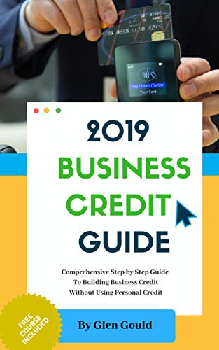 2019 Business Credit Guide: How To Get Business Credit without using Your Personal Credit