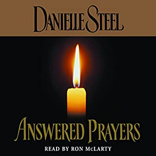 Answered Prayers                   By:                                                                                                                                 Danielle Steel                               Narrated by:                                                                                                                                 Ron McLarty                      Length: 10 hrs and 36 mins     290 ratings     Overall 4.2