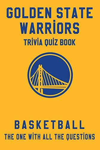 Golden State Warriors Trivia Quiz Book - Basketball - The One With All The Questions: NBA Basketball Fan - Gift for fan of Golden State Warriors (English Edition)