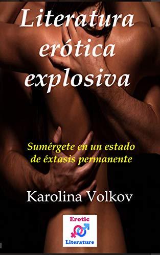 Literatura erótica explosiva: Sumérgete en un estado de éxtasis permanente. relatos eróticos cortos. Literatura erótica para mujeres.