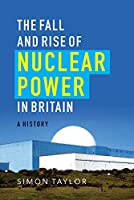 The Fall and Rise of Nuclear Power in Britain: A History