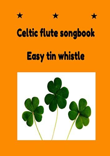 Celtic flute songbook -Easy tin whistle: Famous irish songs for flute beginner player