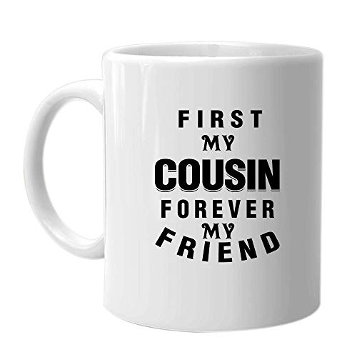 First My Cousin Forever My Friend - Inspirational Sarcasm Coffee Mug Best Birthday Holiday Christmas Day Gift Idea for Men Women Family