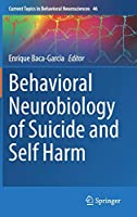 Behavioral Neurobiology of Suicide and Self Harm (Current Topics in Behavioral Neurosciences, 46)