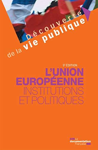 L'Union européenne : Institutions et politiques - 5e édition (Découverte de la vie publique)