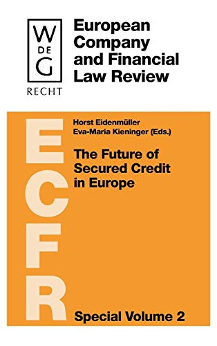 The Future of Secured Credit in Europe (European Company And Financial Law Review - Special Volume, Band 2)