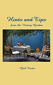 Hints and Tips from the Victory Garden: Frugality With Flair by [Gail Foster]