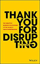 Thank You For Disrupting: The Disruptive Business Philosophies of The World's Great Emprendedores: The Disruptive Business...