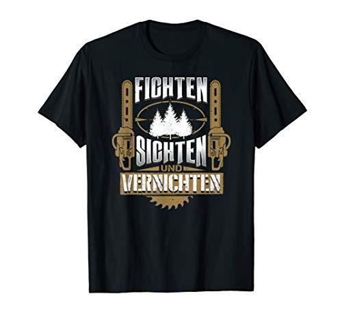 Fichten Sichten und Vernichten Kettensäge Wald Holzfäller T-Shirt