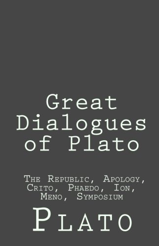 Great Dialogues of Plato - The Republic - Apology - Crito - Phaedo - Ion - Meno - Symposium