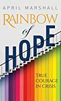 Rainbow of Hope: True Courage in Crisis