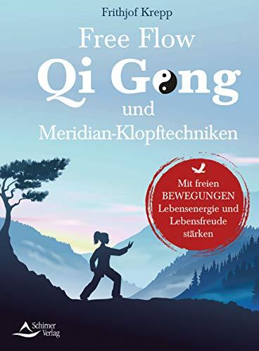 Free-Flow-Qi-Gong und Meridian-Klopftechniken: Mit freien Bewegungen Lebensenergie und Lebensfreude stärken