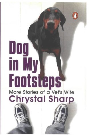 Dog in My Footsteps: More Stories of a Vet's Wife by Chrystal...