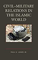 Civil-Military Relations in the Islamic World