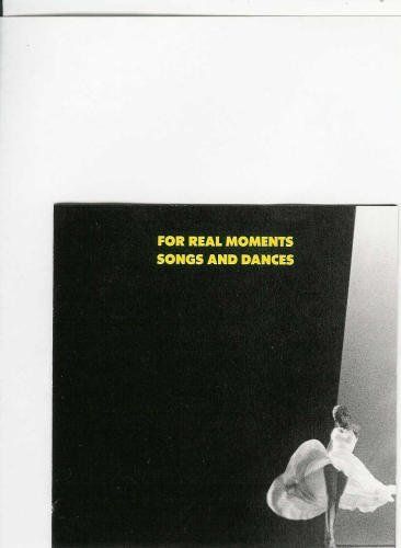 For Real Moments: Songs and Dances