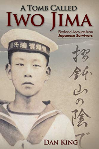 A Tomb Called Iwo Jima: Firsthand Accounts from Japanese Survivors (Firsthand Accounts and True Stories from Japanese WWII Combat Veterans)