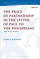 The Price of Partnership in the Letter of Paul to the Philippians: Make My Joy Complete (Library of New Testament Studies)