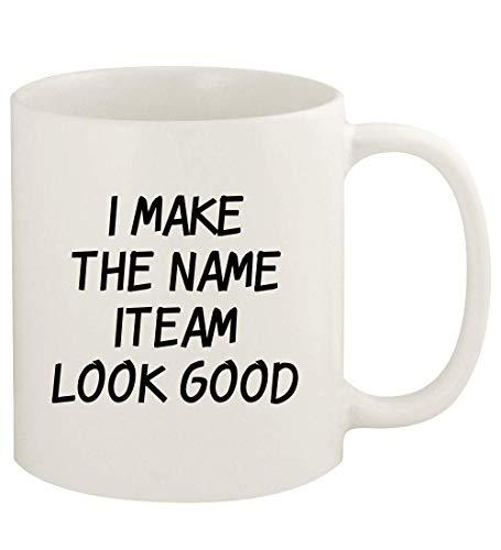 I Make The Name Iteam Look Good - 11oz Ceramic White Coffee Mug Cup, White