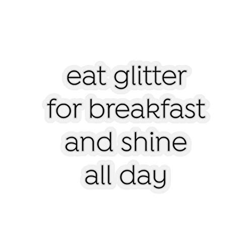 Cool Sticker For Cars, Trucks, Water Bottle, Fridge, Laptops Eat Glitter For Breakfast And Shine All Day Stickers (3 Pcs/Pack)
