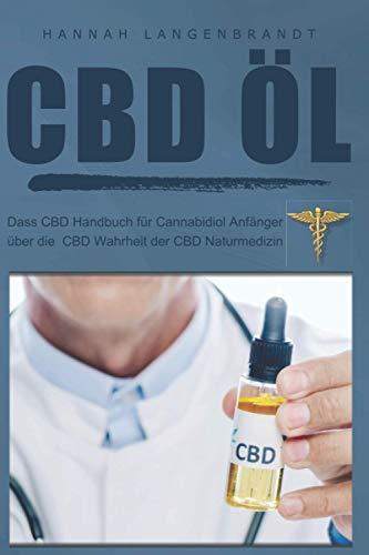 CBD Öl : dass CBD Handbuch für cannabidiol Anfänger über die CBD Wahrheit der CBD Naturmedizin