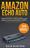 AMAZON ECHO AUTO: A Simple and Easy Guide to Master your Amazon Echo Auto (USER GUIDE 2019 UPDATE) (English Edition)