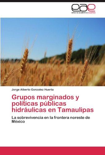 Grupos Marginados y Politicas Publicas Hidraulicas En Tamaulipas