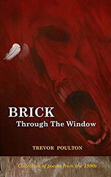 Brick Through The Window (Poems from the 1990s) by [Trevor Poulton]