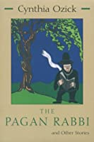 The Pagan Rabbi and Other Stories (Library of Modern Jewish Literature)