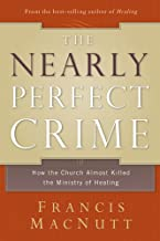 The Nearly Perfect Crime: How the Church Almost Killed the Ministry of Healing