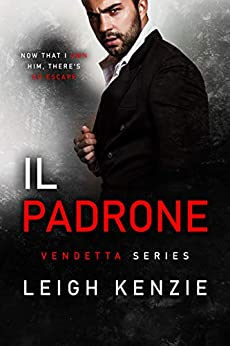 Il Padrone (Vendetta Book 1) by [Leigh Kenzie]