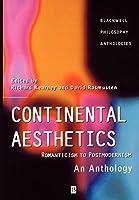 Continental Aesthetics: Romanticism to Postmodernism (Blackwell Philosophy Anthologies)