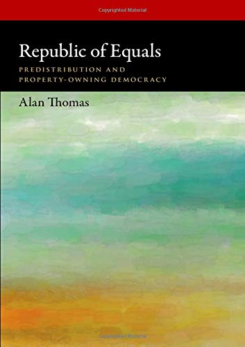 Download Republic of Equals: Predistribution and Property-Owning Democracy (Oxford Political Philosophy) 0190602112