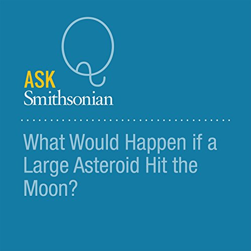 What Would Happen if a Large Asteroid Hit the Moon? audiobook cover art