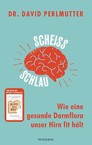 Scheißschlau: Wie eine gesunde Darmflora unser Hirn fit hält