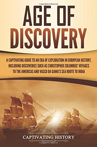 Compare Textbook Prices for Age of Discovery: A Captivating Guide to an Era of Exploration in European History, Including Discoveries Such as Christopher Columbus' Voyages to the Americas and Vasco da Gama's Sea Route to India  ISBN 9781647486761 by History, Captivating