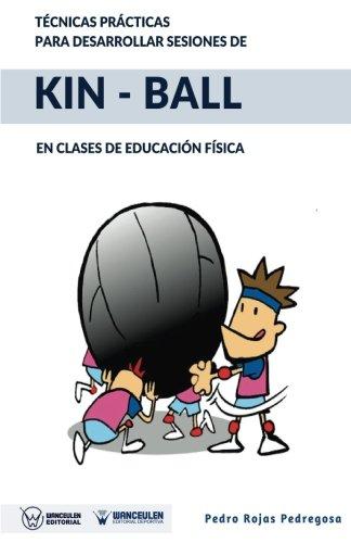 Técnicas prácticas para desarrollar sesiones de Kin-Ball: En clases de Educación Física