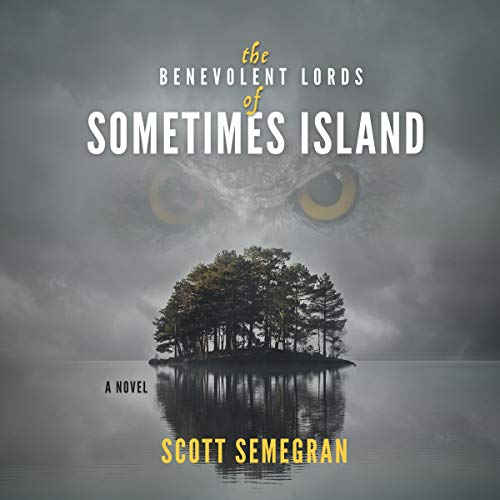 The Benevolent Lords of Sometimes Island Audiobook By Scott Semegran cover art